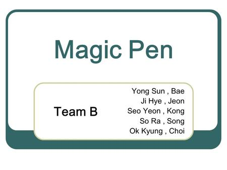 Magic Pen Yong Sun, Bae Ji Hye, Jeon Seo Yeon, Kong So Ra, Song Ok Kyung, Choi Team B.