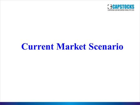 Current Market Scenario. Sensex Annual Performance 26 73 13 42 47 -52 81 17 -25 9.