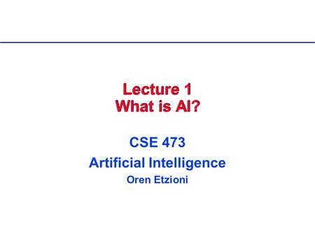 Lecture 1 What is AI? CSE 473 Artificial Intelligence Oren Etzioni.