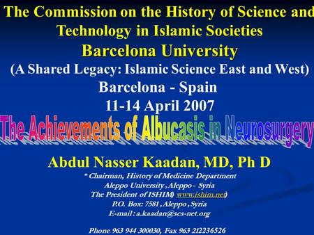 The Commission on the History of Science and Technology in Islamic Societies Barcelona University (A Shared Legacy: Islamic Science East and West) Barcelona.