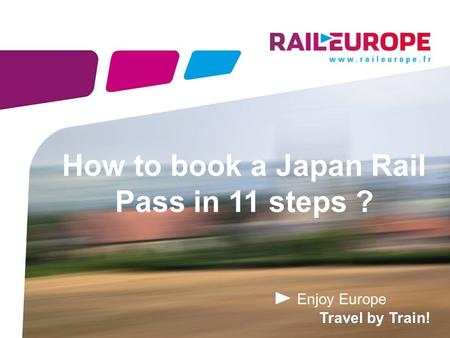 Enjoy Europe Travel by Train! How to book a Japan Rail Pass in 11 steps ?
