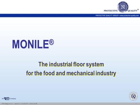 1 RPM/Belgium N.V. - Version 2 - 04.06.2007 - MONILE GB MONILE ® The industrial floor system for the food and mechanical industry The industrial floor.