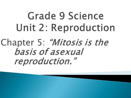 "Chapter 5: ""Mitosis is the basis of asexual reproduction."""