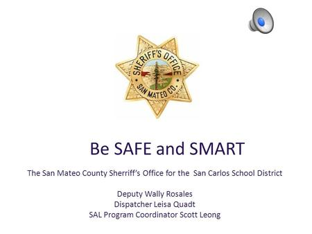 The San Mateo County Sherriff's Office for the San Carlos School District Deputy Wally Rosales Dispatcher Leisa Quadt SAL Program Coordinator Scott Leong.
