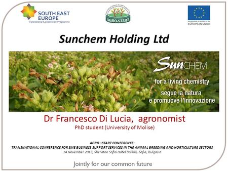 Sunchem Holding Ltd AGRO –START CONFERENCE: TRANSNATIONAL CONFERENCE FOR SME BUSINESS SUPPORT SERVICES IN THE ANIMAL BREEDING AND HORTICULTURE SECTORS.