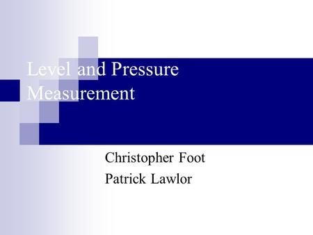 Level and Pressure Measurement Christopher Foot Patrick Lawlor.