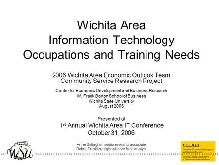 CEDBR Center for Economic Development and Business Research WICHITA STATE UNIVERSITY W. Frank Barton School of Business Wichita Area Information Technology.