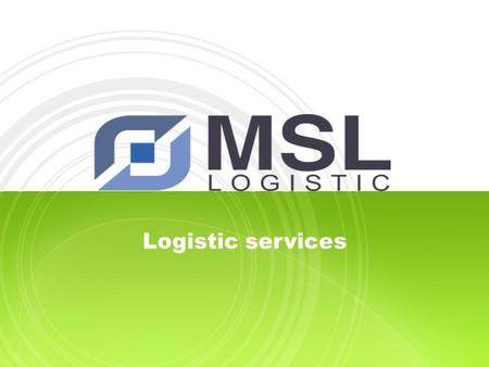 Logistic services. 1. Company overview  MSL Logistical Services was founded in 2009 as a response to pharmaceutical market requirements.  Certifications.