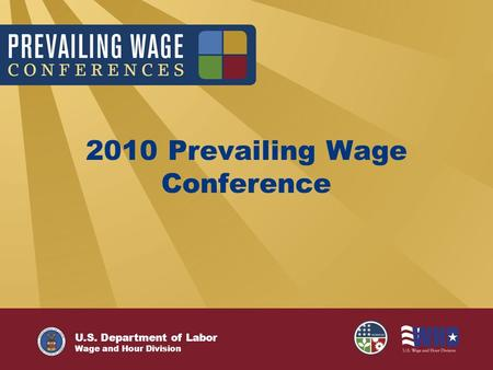 U.S. Department of Labor Wage and Hour Division 2010 Prevailing Wage Conference.