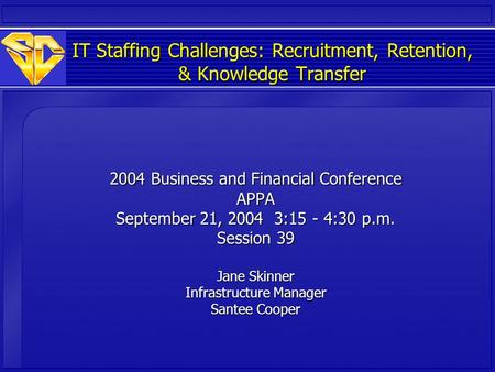 IT Staffing Challenges: Recruitment, Retention, & Knowledge Transfer 2004 Business and Financial Conference APPA September 21, 2004 3:15 - 4:30 p.m. Session.