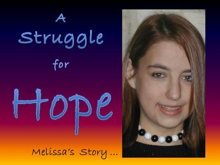 Melissa's Story …. Melissa Michele Clynes was born August 15, 1990 in St. Louis, Missouri with Hypoplastic Left Heart Syndrome. She received a Heart Transplant.