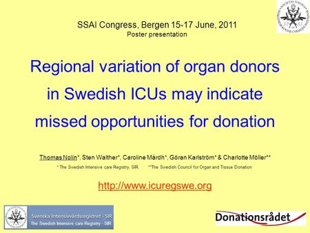Regional variation of organ donors in Swedish ICUs may indicate missed opportunities for donation Thomas Nolin*, Sten Walther*, Caroline Mårdh*, Göran.