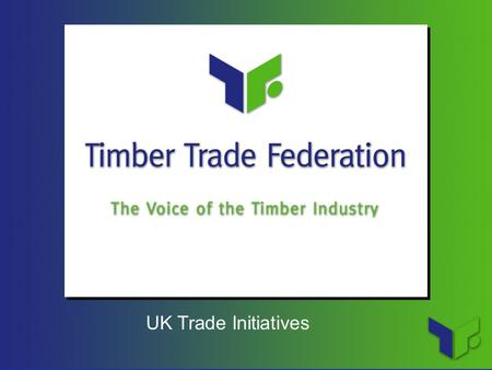 UK Trade Initiatives. Presentation 1.UK Timber Trade 2.UK Trade and Indonesia 3.TTF Trade Initiatives 4.China 5.Final Thoughts 1.UK Timber Trade 2.UK.