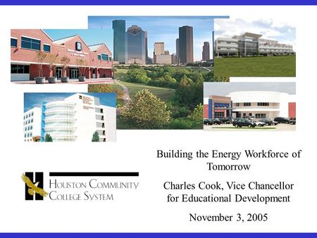 Building the Energy Workforce of Tomorrow Charles Cook, Vice Chancellor for Educational Development November 3, 2005.
