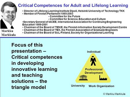 1 (20) Critical Competences for Adult and Lifelong Learning Markku Markkula Director of Lifelong Learning Institute Dipoli, Helsinki University of Technology.