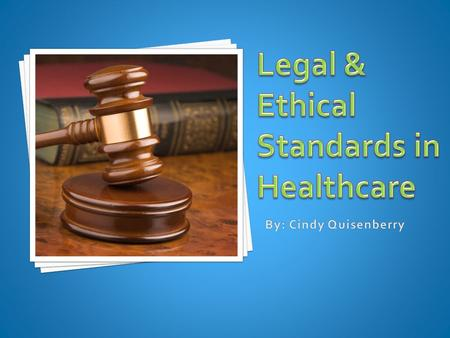  Contrast laws, morals, and ethics.  Explain the purpose of professional codes of ethics.  Define the term standard of care.  Describe informed.