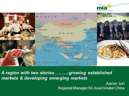 A region with two stories……….growing established markets & developing emerging markets Aaron Iori Regional Manager SE Asia/Greater China.