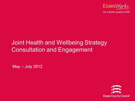 Joint Health and Wellbeing Strategy Consultation and Engagement May – July 2012.