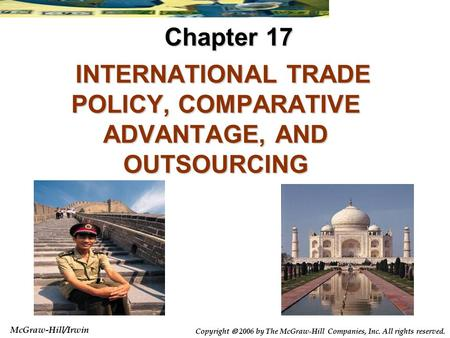 McGraw-Hill/Irwin Copyright  2006 by The McGraw-Hill Companies, Inc. All rights reserved. INTERNATIONAL TRADE POLICY, COMPARATIVE ADVANTAGE, AND OUTSOURCING.