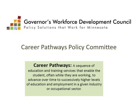 Career Pathways Policy Committee Career Pathways: A sequence of education and training services that enable the student, often while they are working,