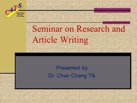 Seminar on Research and Article Writing Presented by Dr. Chan Chang Tik.