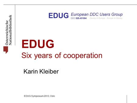 EDUG Six years of cooperation Karin Kleiber EDUG Symposium 2013, Oslo.