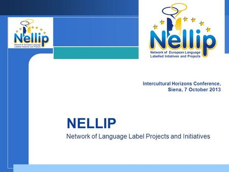 Company LOGO NELLIP Network of Language Label Projects and Initiatives Intercultural Horizons Conference, Siena, 7 October 2013.