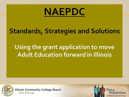 NAEPDC Standards, Strategies and Solutions Using the grant application to move Adult Education forward in Illinois.