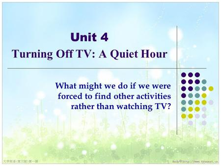 Unit 4 Turning Off TV: A Quiet Hour What might we do if we were forced to find other activities rather than watching TV?