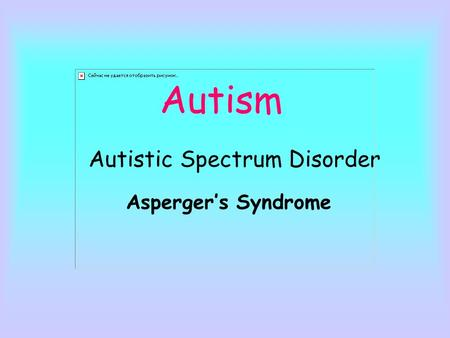 Autism Autistic Spectrum Disorder Asperger's Syndrome.