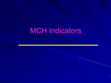 MCH Indicators.