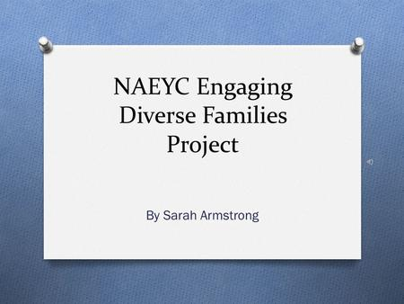 NAEYC Engaging Diverse Families Project By Sarah Armstrong.