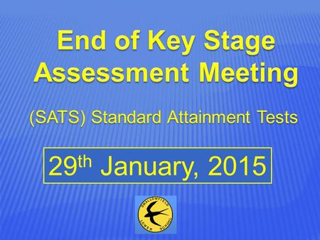 29 th January, 2015 (SATS) Standard Attainment Tests.
