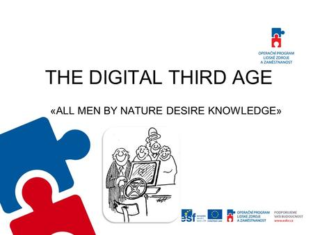 THE DIGITAL THIRD AGE «ALL MEN BY NATURE DESIRE KNOWLEDGE»