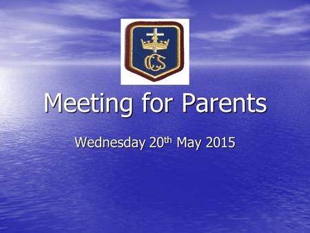 Meeting for Parents Wednesday 20 th May 2015. Tonight's Agenda An overview of school developments Parent Questionnaire Results Changes to Assessment Changes.