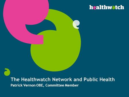 The Healthwatch Network and Public Health Patrick Vernon OBE, Committee Member.