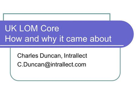 UK LOM Core How and why it came about Charles Duncan, Intrallect