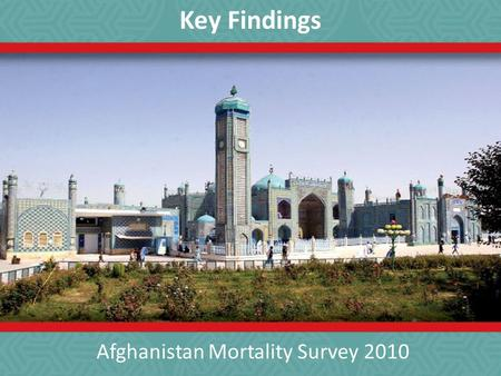 Afghanistan Mortality Survey 2010 Key Findings. What is the AMS? The AMS 2010 is the first comprehensive mortality survey in Afghanistan. It is a nationally.