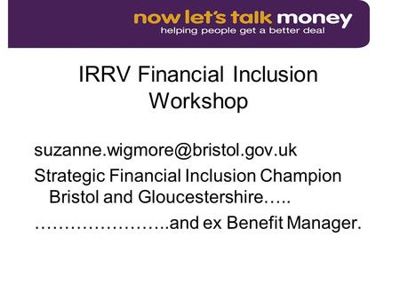 IRRV Financial Inclusion Workshop Strategic Financial Inclusion Champion Bristol and Gloucestershire….. …………………..and ex.