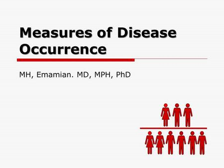 Measures of Disease Occurrence MH, Emamian. MD, MPH, PhD.