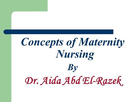 Concepts of Maternity Nursing By Dr. Aida Abd El-Razek.