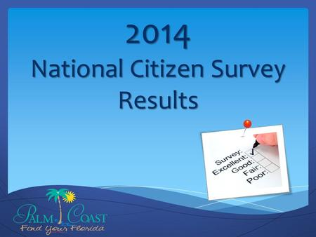 2014 National Citizen Survey Results. 2014 Citizen Survey results Implementing Our Vision Background Areas of Significant Change Trends over Time Special.