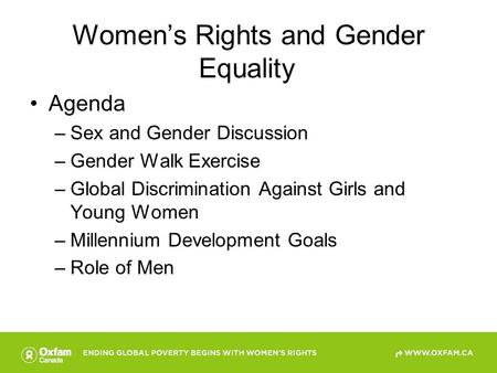 Women's Rights and Gender Equality Agenda –Sex and Gender Discussion –Gender Walk Exercise –Global Discrimination Against Girls and Young Women –Millennium.