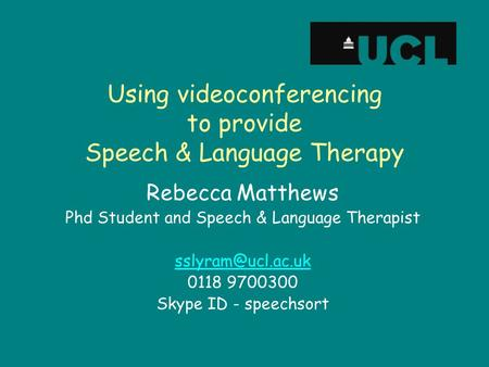 Using videoconferencing to provide Speech & Language Therapy Rebecca Matthews Phd Student and Speech & Language Therapist 0118 9700300.