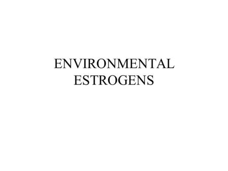ENVIRONMENTAL ESTROGENS. Introduction Endocrine System Environmental Estrogens Recent reports Conclusion.