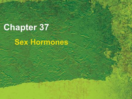 Chapter 37 Sex Hormones. Copyright 2007 Thomson Delmar Learning, a division of Thomson Learning Inc. All rights reserved. 37 - 2 Sex Hormones Endocrine.