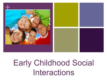 + Early Childhood Social Interactions. + The social interactions that a child has during early childhood will shape who they are as adults.