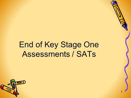 End of Key Stage One Assessments / SATs 1. SATs at KS1 SATs stands for 'Standard Assessment Tasks'. They are provided by the Department of Education.