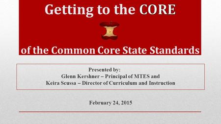 Presented by: Glenn Kershner – Principal of MTES and Keira Scussa – Director of Curriculum and Instruction February 24, 2015.