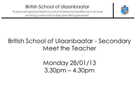 British School of Ulaanbaatar 'To educate global citizens in pursuit of personal excellence in an ever evolving community to become lifelong learners'